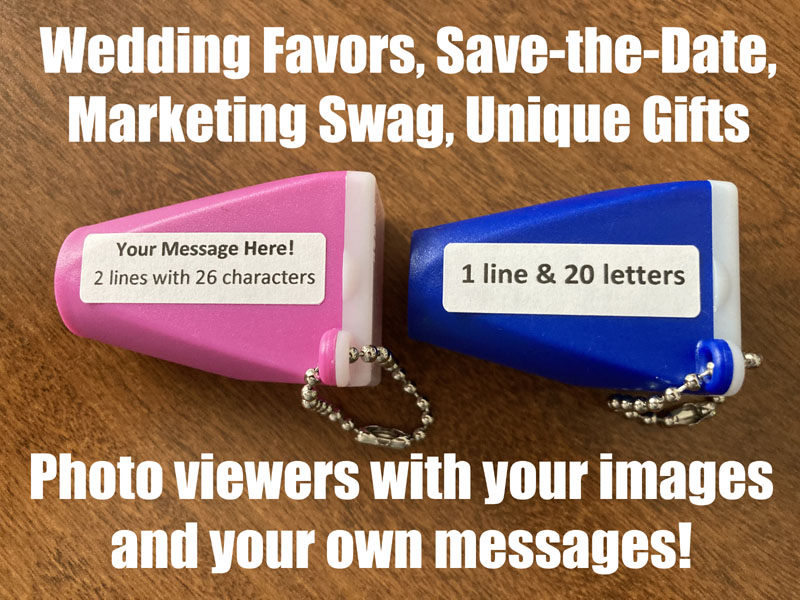 Keychain viewers with your message on them.